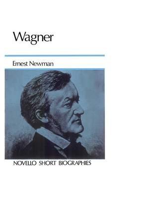 Ernest Newman_Richard Wagner: Wagner Biography (Newman)