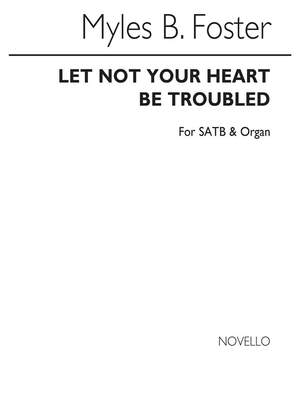 Myles B. Foster: M Let Not Your Heart Be Troubled