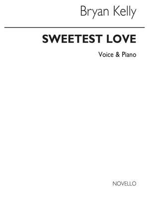 Bryan Kelly: B Sweetest Love Voice And Piano