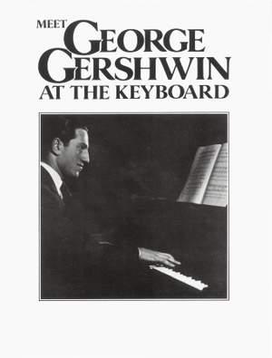George Gershwin: Meet George Gershwin at the Keyboard