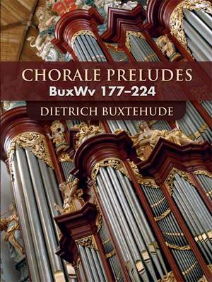 Dietrich Buxtehude: Chorale Preludes Buxwv 177-224