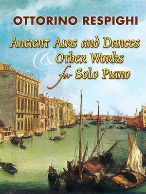 Ottorino Respighi: Ancient Airs And Dances & Other Works f Solo Piano