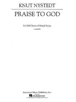 Knut Nystedt: Praise To God