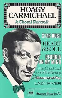 Hoagy Carmichael: Hoagy Carmichael - A Choral Portrait