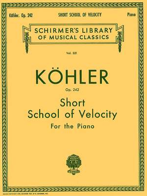 Louis Köhler: Short School of Velocity Without Octaves, Op. 242