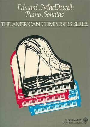 Edward MacDowell: Piano Sonatas