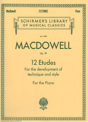 Edward MacDowell: Twelve Etudes For Style And Technique Op.39