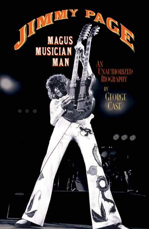 George Case: Jimmy Page - Magus, Musician, Man - An Unauthorized Biography