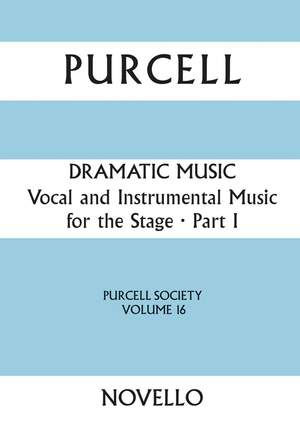 Henry Purcell: Purcell Society Volume 16 - Dramatic Music Part 1