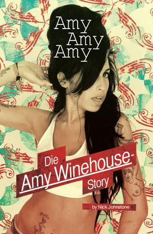 Nick Johnstone: Amy, Amy, Amy - The Amy Winehouse Story (German Language Edition)