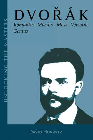 Dvořák: Romantic Music's Most Versatile Genius