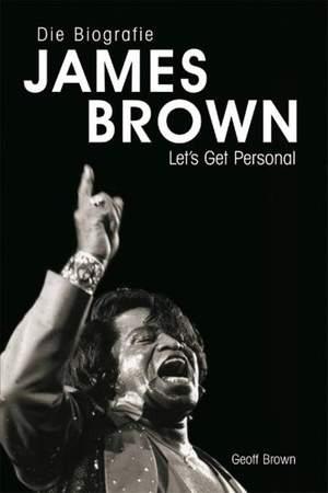 Geoff Brown: Die Biographie James Brown - Let's Get Personal