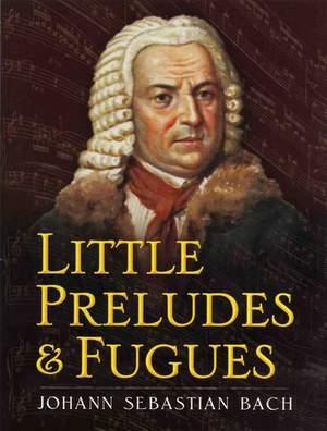 Johann Sebastian Bach: Little Preludes and Fugues