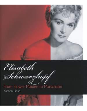 Kirsten Liese: Elizabeth Schwarzkopf - From Flower Maiden to Marschallin (Hardback)
