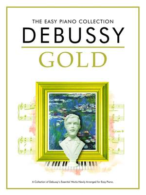 Claude Debussy: The Easy Piano Collection: Debussy Gold