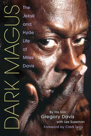 Gregory  Davis: Dark Magus- he Jekyll And Hyde Life Of Miles Davis
