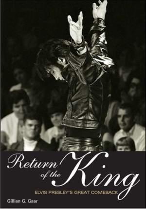 Gillian G. Gaar: Return Of The King - Elvis Presley's Great Comeback