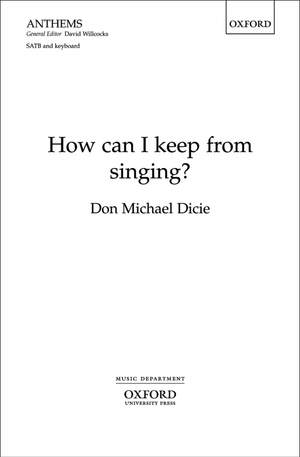 Dicie: How can I keep from singing?
