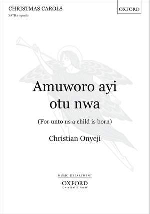 Onyeji: Amuworo ayi otu nwa (For unto us a child is born)