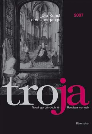 Schwindt N: Troja. Trossinger Jahrbuch fuer Renaissancemusik. 2007: Der Kunst der Ubergangs - Musik aus Musik in der Renaissance (G).