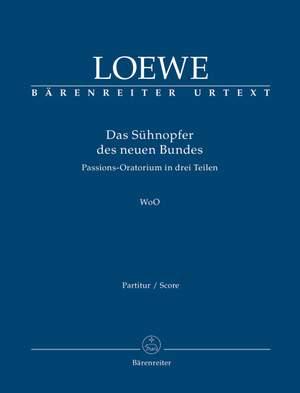 Loewe, C: Das Suehnopfer des neuen Bundes. Passion Oratorio (G) (Urtext)