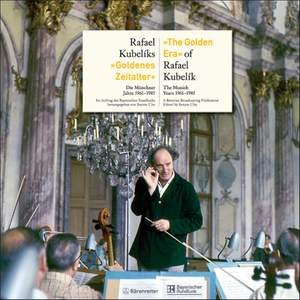 Ulm, R: The Golden Era of Rafael Kubelik. The Munich Years 1961-1985. (G-E)