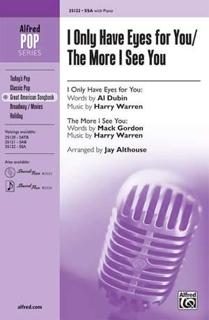 Al Dubin/Mack Gordon/Harry Warren: I Only Have Eyes for You / The More I See You SSA