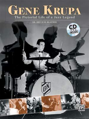 Gene Krupa: The Pictorial Life of a Jazz Legend