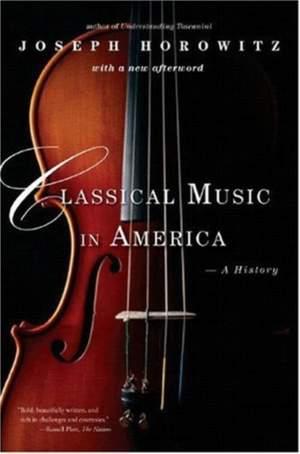 Horowitz, Joseph: Classical Music in America