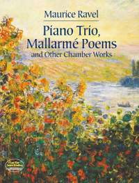 Maurice Ravel: Piano Trio, Mallarmé Poems And Other Chamber Works