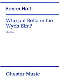 Simon Holt: Who Put Bella In The Wych Elm (Libretto)