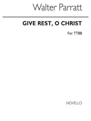 Walter Parratt: Give Rest O Christ Ttbb