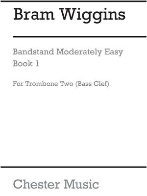 Bram Wiggins: Bandstand Moderately Easy Book 1 (Trombone 2 BC)