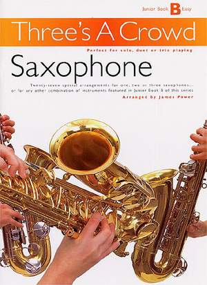 Three's A Crowd: Junior Book B Saxophone