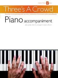 Three's A Crowd: Junior Book B Piano Accompaniment