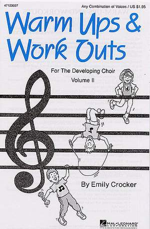 Emily Crocker: Warm-Ups And Work-Outs For The Developing Choir