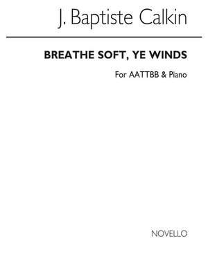 John Baptiste Calkin: J Breathe Soft Ye Winds Aattbb And Piano
