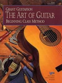 Grant Gustafson: The Art Of Guitar - Beginning Class Method
