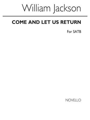 W. Jackson: Jackson Come And Let Us Return Satb