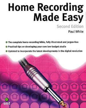 Paul White: Home Recording Made Easy (Second Edition)