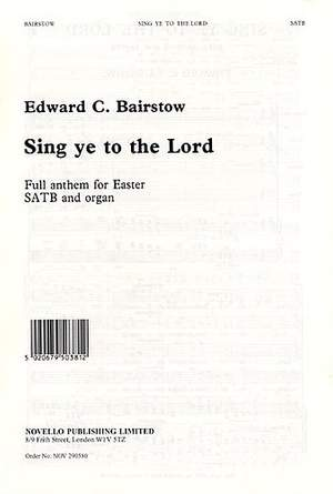 Edward C. Bairstow: Sing Ye To The Lord