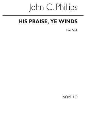 John C. Phillips: His Praise, Ye Winds