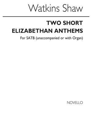 Watkins Shaw: Two Short Elizabethan Anthems for SATB Chorus