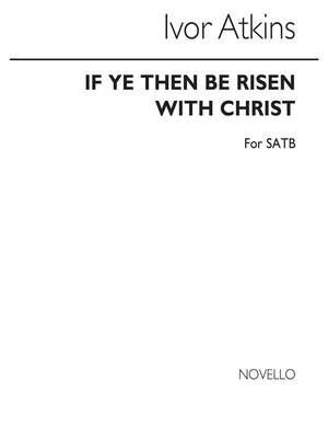 Ivor Atkins: If Ye Then Be Risen With Christ for SATB Chorus