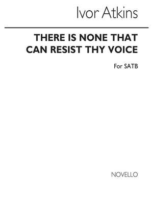 Ivor Atkins: There Is None That Can Resist Thy Voice