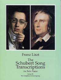 Franz Liszt: The Schubert Song Transcriptions for Solo Piano 3