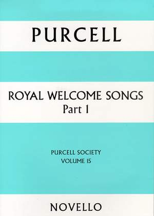 Henry Purcell: Purcell Society Volume 15 Royal Welcome Songs Pt 1