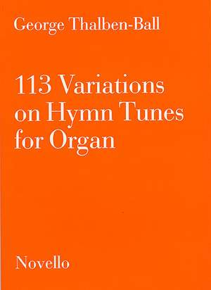 George Thalben-Ball: 113 Variations On Hymn Tunes For Organ