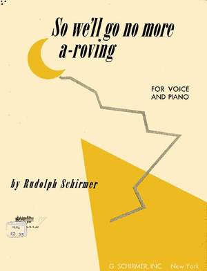 Rudolph Schirmer: So We Ll Go No More