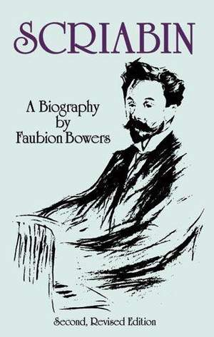 Scriabin, A Biography: Second, Revised Edition